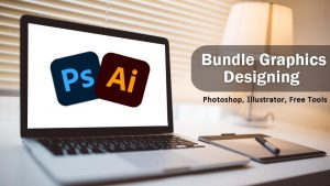 Bundle Graphics Designing (Photoshop + Illustrator + Free Tools)