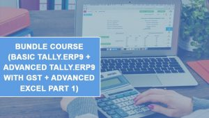 Bundle Course (Basic Tally.ERP9 + Advanced Tally.ERP9 with GST + Advanced Excel Part 1)