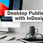 Desktop Publishing with InDesign