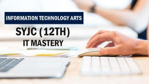 SYJC (12th) IT Mastery (Information Technology Arts)