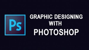 Graphic Designing with Photoshop